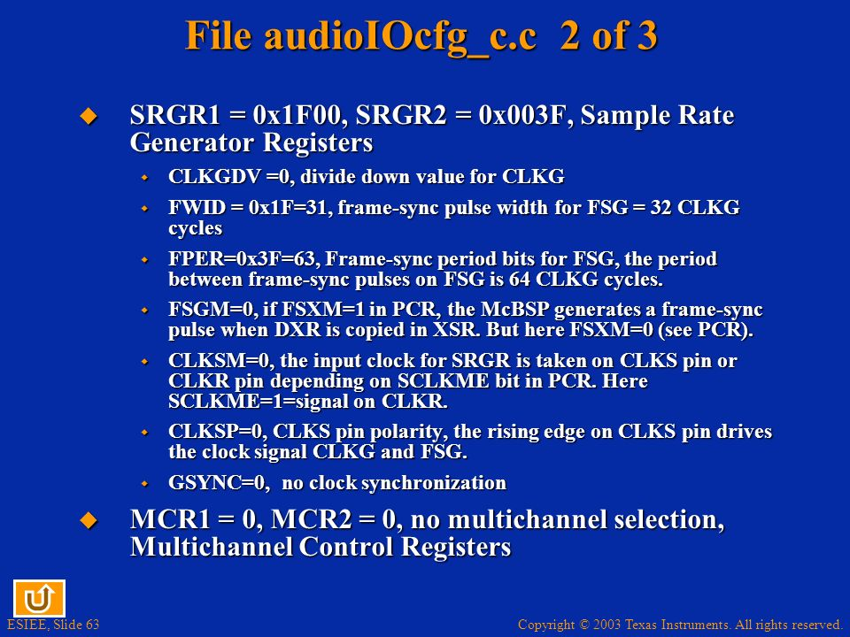 File audioIOcfg_c.c 2 of 3 SRGR1 = 0x1F00, SRGR2 = 0x003F, Sample Rate Generator Registers. CLKGDV =0, divide down value for CLKG.