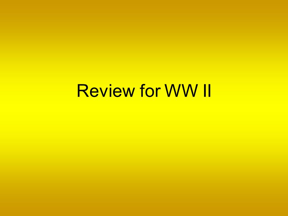 Review for WW II