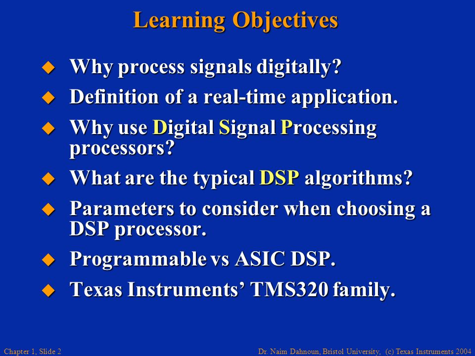 Learning Objectives Why process signals digitally