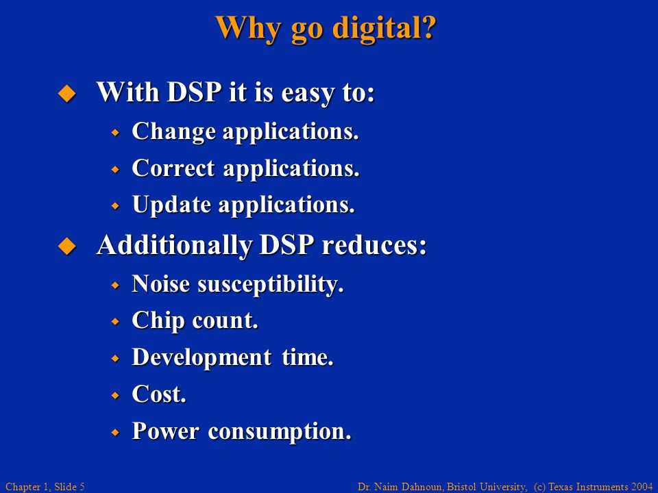 Why go digital With DSP it is easy to: Additionally DSP reduces: