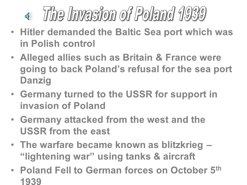The Invasion of Poland 1939 Hitler demanded the Baltic Sea port which was in Polish control.