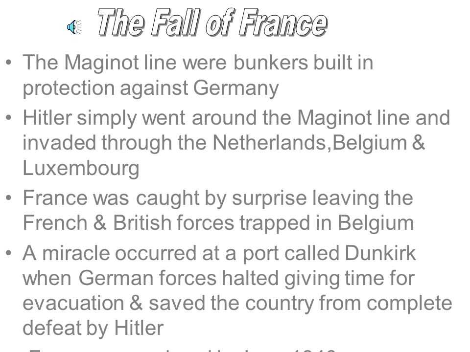 The Fall of France The Maginot line were bunkers built in protection against Germany.