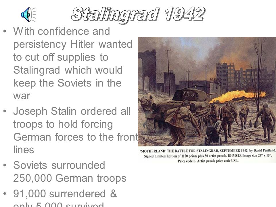 Stalingrad 1942 With confidence and persistency Hitler wanted to cut off supplies to Stalingrad which would keep the Soviets in the war.