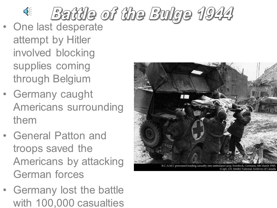 Battle of the Bulge 1944 One last desperate attempt by Hitler involved blocking supplies coming through Belgium.