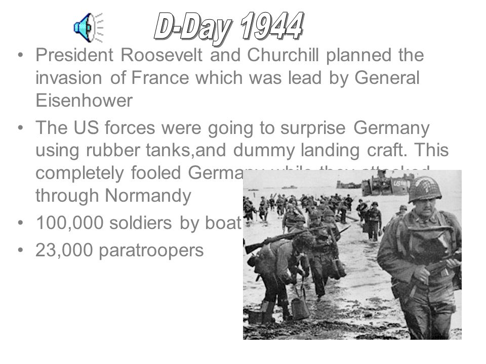 D-Day 1944 President Roosevelt and Churchill planned the invasion of France which was lead by General Eisenhower.