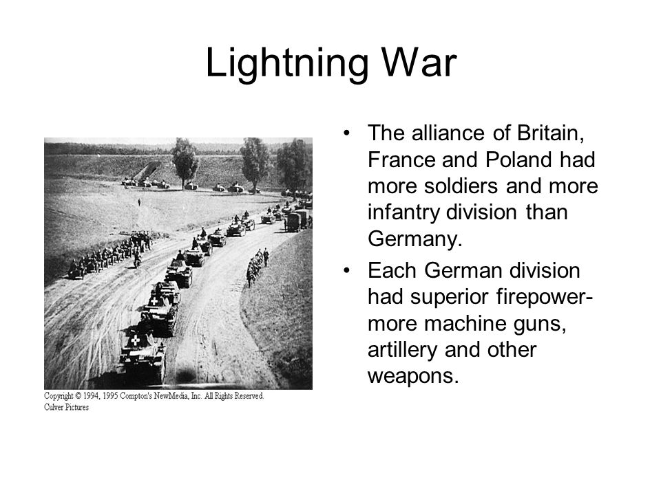 Lightning War The alliance of Britain, France and Poland had more soldiers and more infantry division than Germany.
