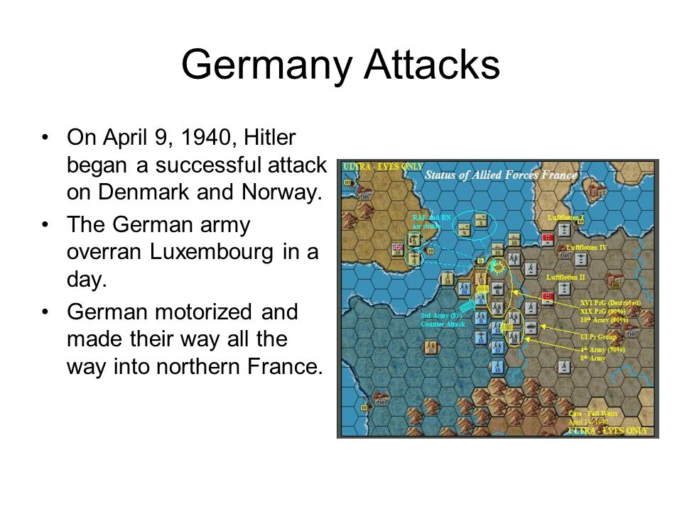 Germany Attacks On April 9, 1940, Hitler began a successful attack on Denmark and Norway. The German army overran Luxembourg in a day.