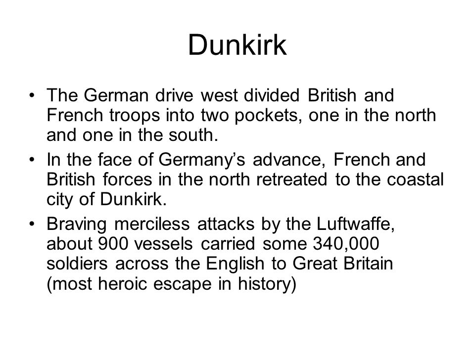 Dunkirk The German drive west divided British and French troops into two pockets, one in the north and one in the south.