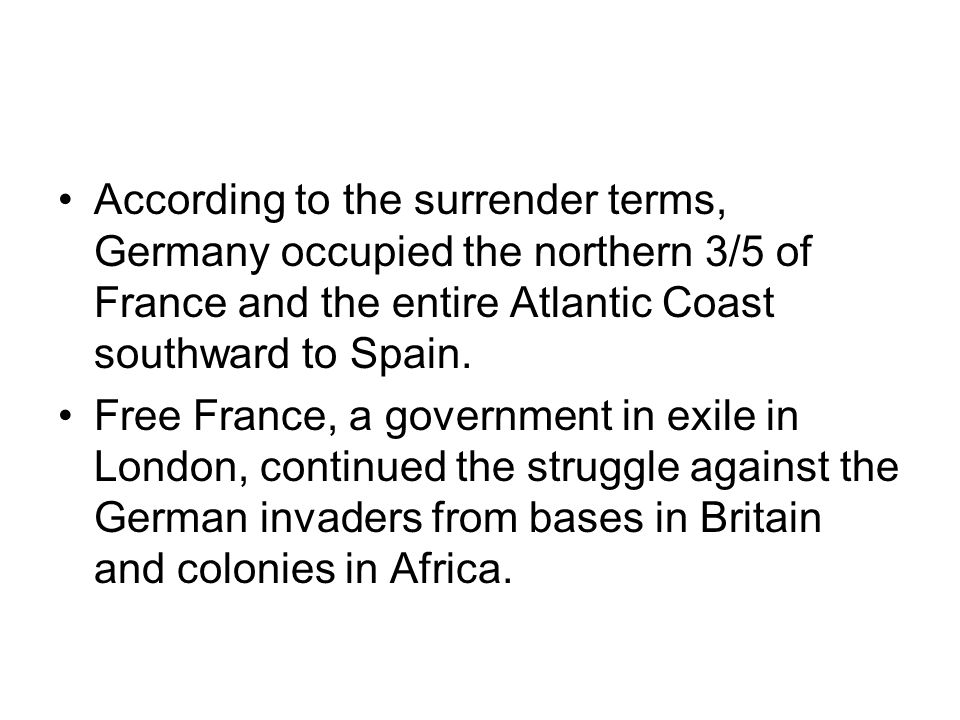 According to the surrender terms, Germany occupied the northern 3/5 of France and the entire Atlantic Coast southward to Spain.