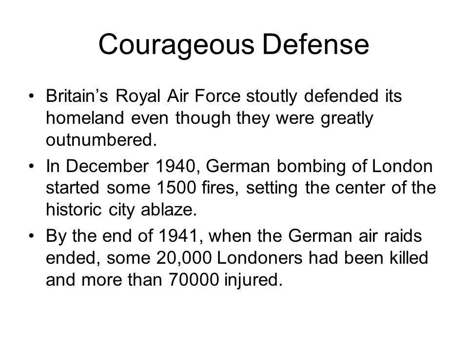 Courageous Defense Britain's Royal Air Force stoutly defended its homeland even though they were greatly outnumbered.