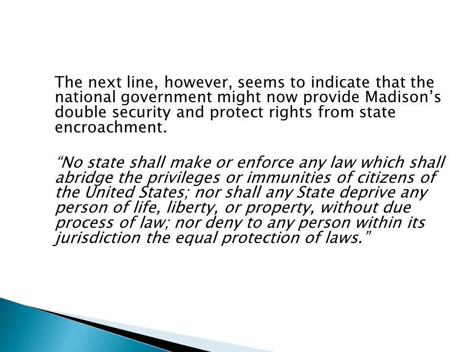 The next line, however, seems to indicate that the national government might now provide Madison's double security and protect rights from state encroachment.