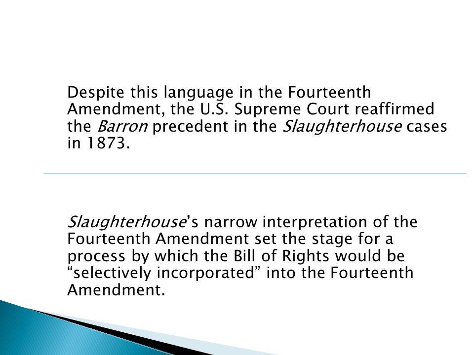 Despite this language in the Fourteenth Amendment, the U. S