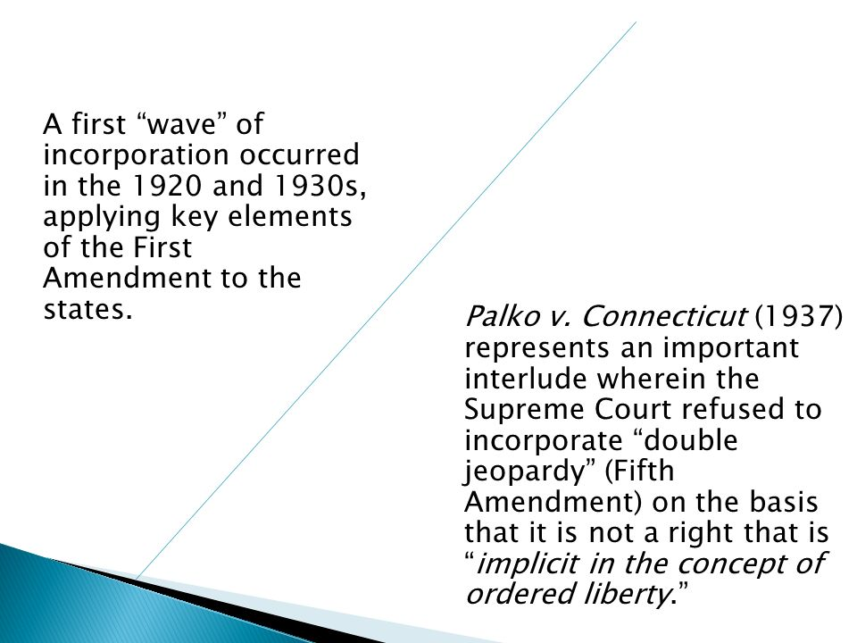 A first wave of incorporation occurred in the 1920 and 1930s, applying key elements of the First Amendment to the states.