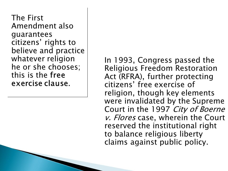 The First Amendment also guarantees citizens' rights to believe and practice whatever religion he or she chooses; this is the free exercise clause.