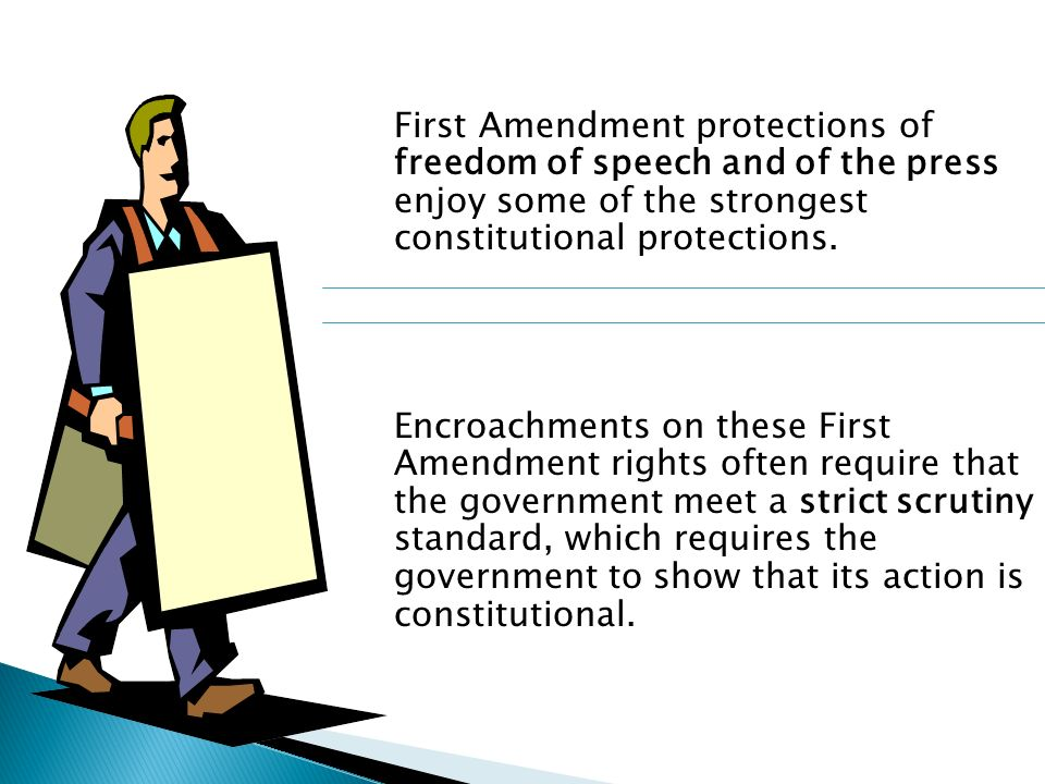 First Amendment protections of freedom of speech and of the press enjoy some of the strongest constitutional protections.