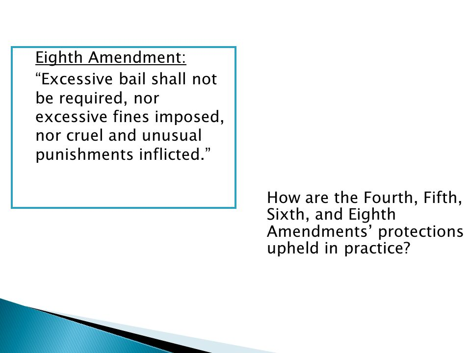 Eighth Amendment: Excessive bail shall not be required, nor excessive fines imposed, nor cruel and unusual punishments inflicted.