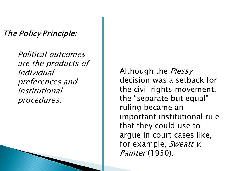 The Policy Principle: Political outcomes are the products of individual preferences and institutional procedures.