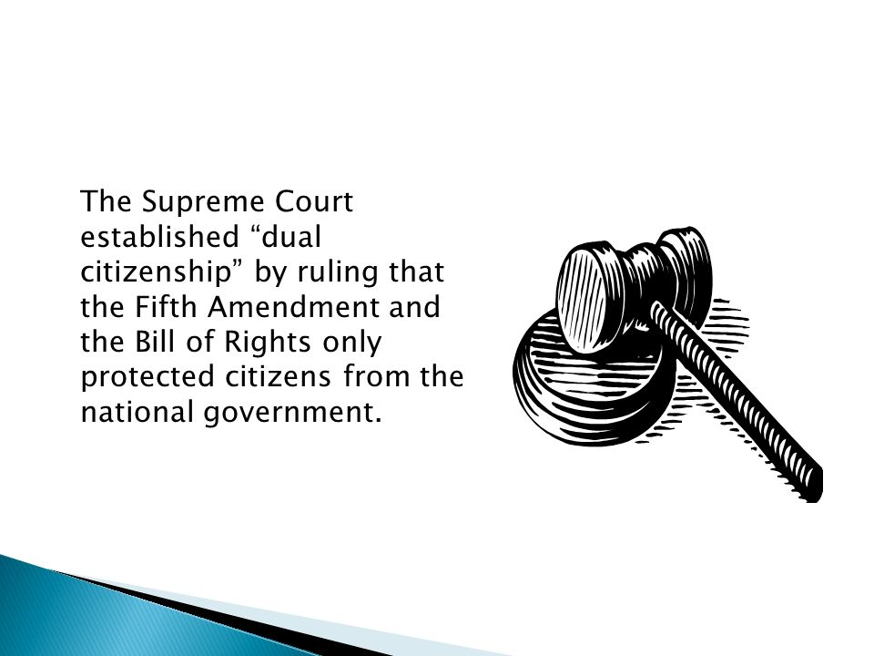 The Supreme Court established dual citizenship by ruling that the Fifth Amendment and the Bill of Rights only protected citizens from the national government.