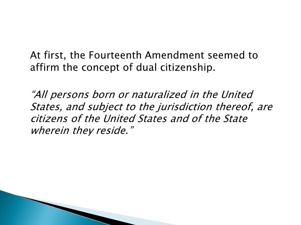 At first, the Fourteenth Amendment seemed to affirm the concept of dual citizenship.