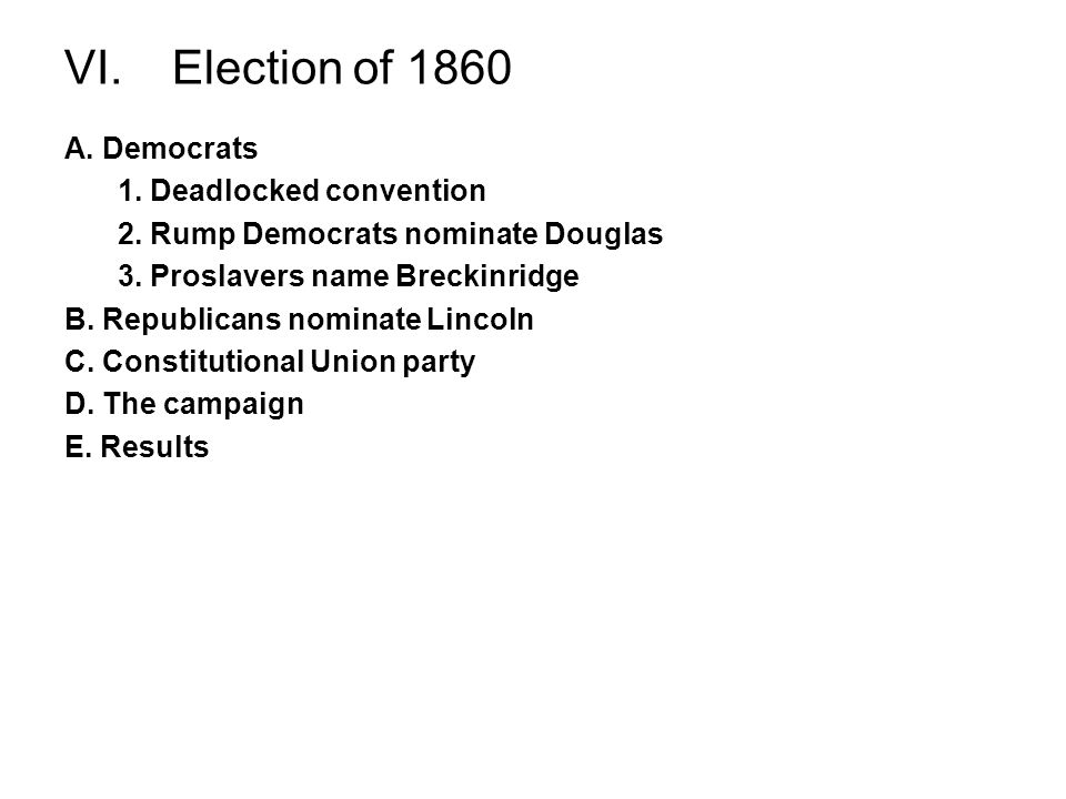 VI. Election of 1860 A. Democrats 1. Deadlocked convention