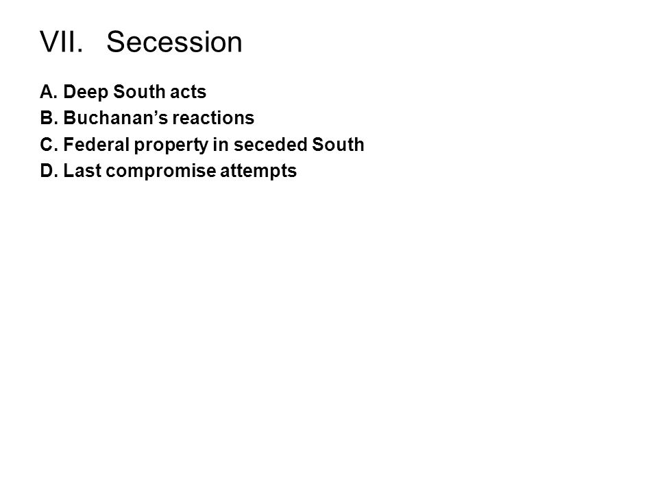 VII. Secession A. Deep South acts B. Buchanan's reactions