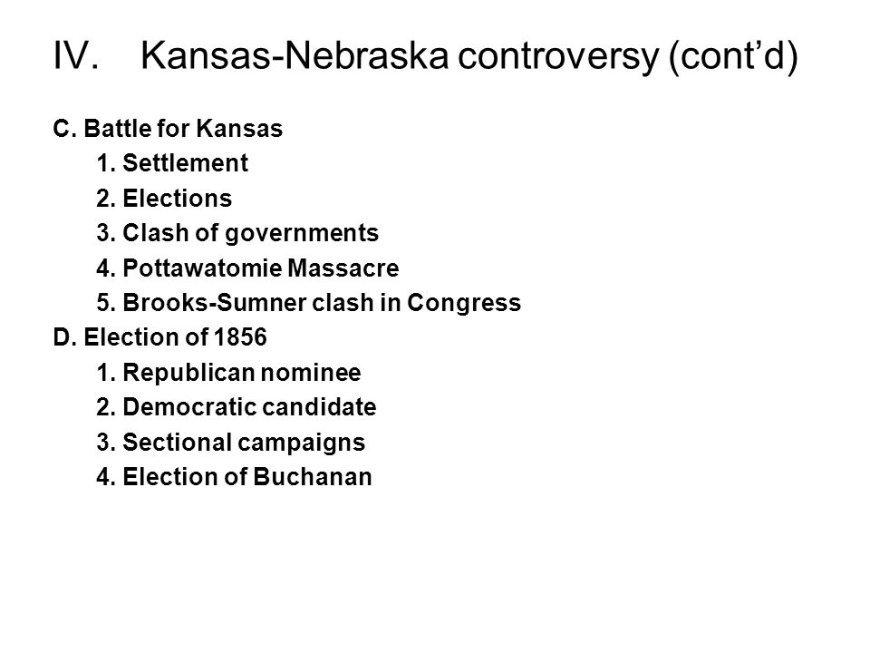 IV. Kansas-Nebraska controversy (cont'd)