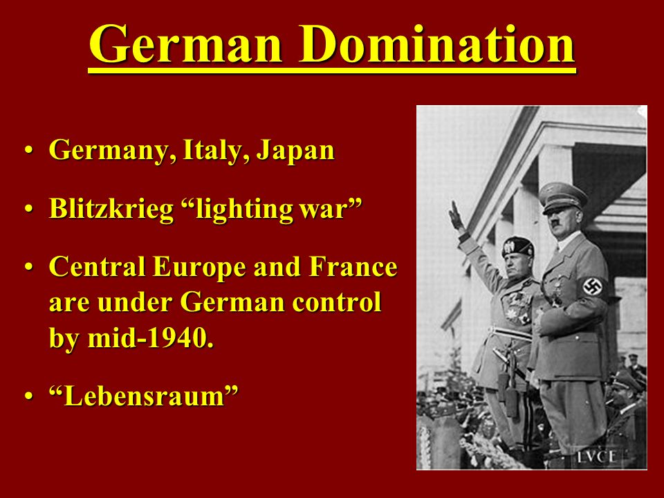 German Domination Germany, Italy, Japan Blitzkrieg lighting war