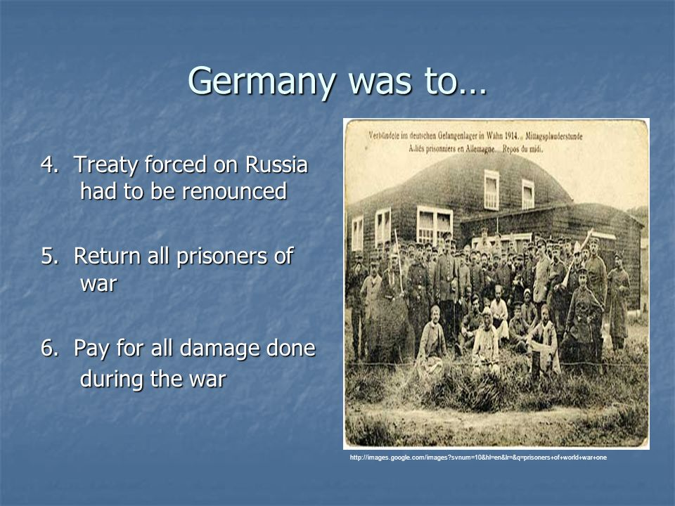 Germany was to… 4. Treaty forced on Russia had to be renounced