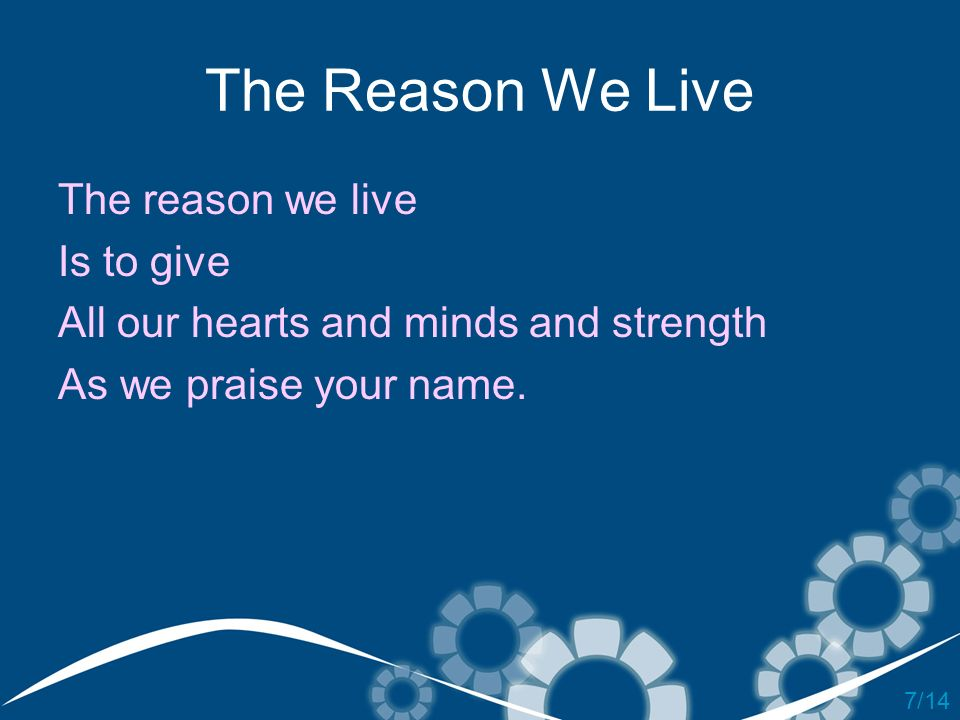The Reason We Live The reason we live Is to give