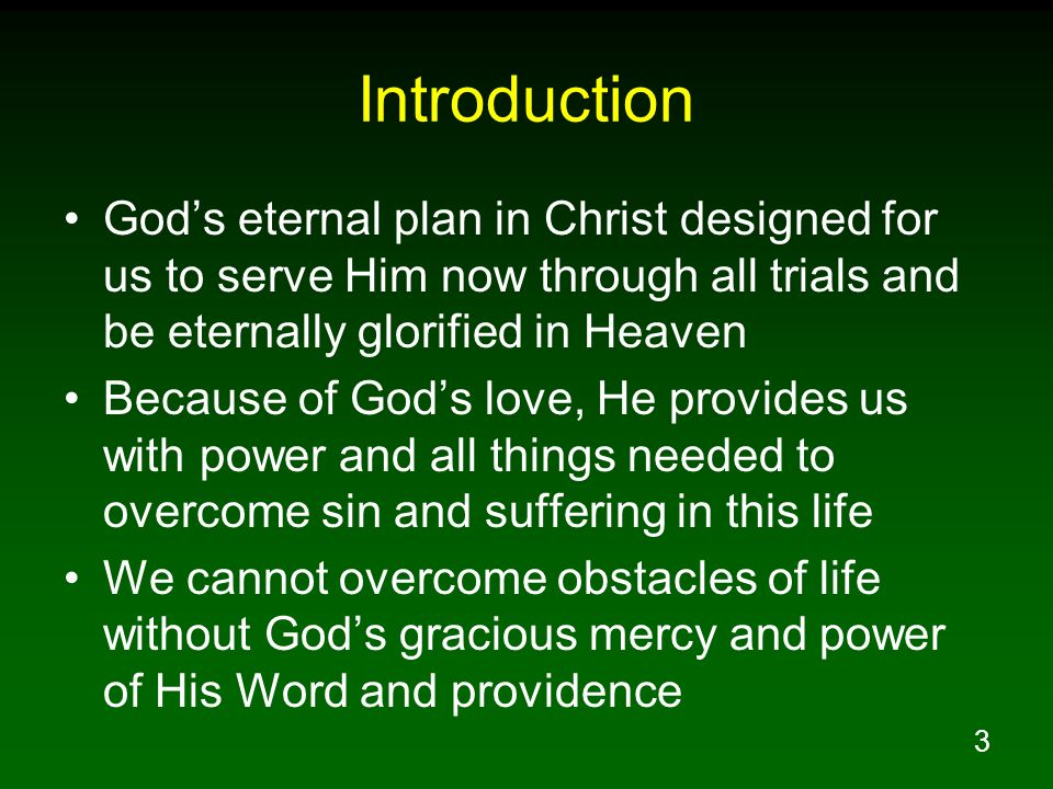 Introduction God's eternal plan in Christ designed for us to serve Him now through all trials and be eternally glorified in Heaven.