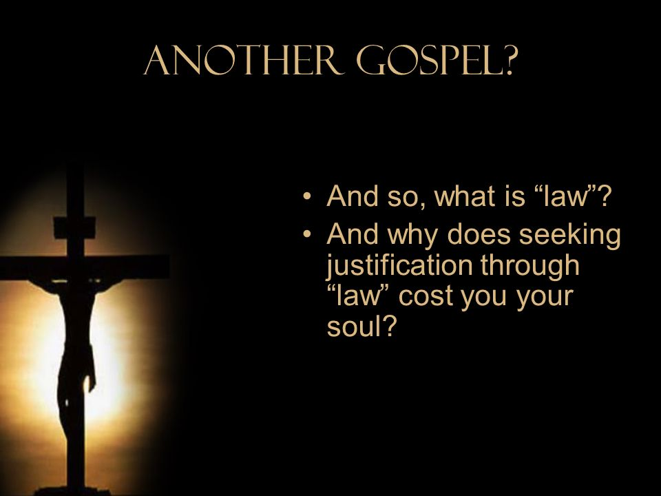 Another Gospel And so, what is law