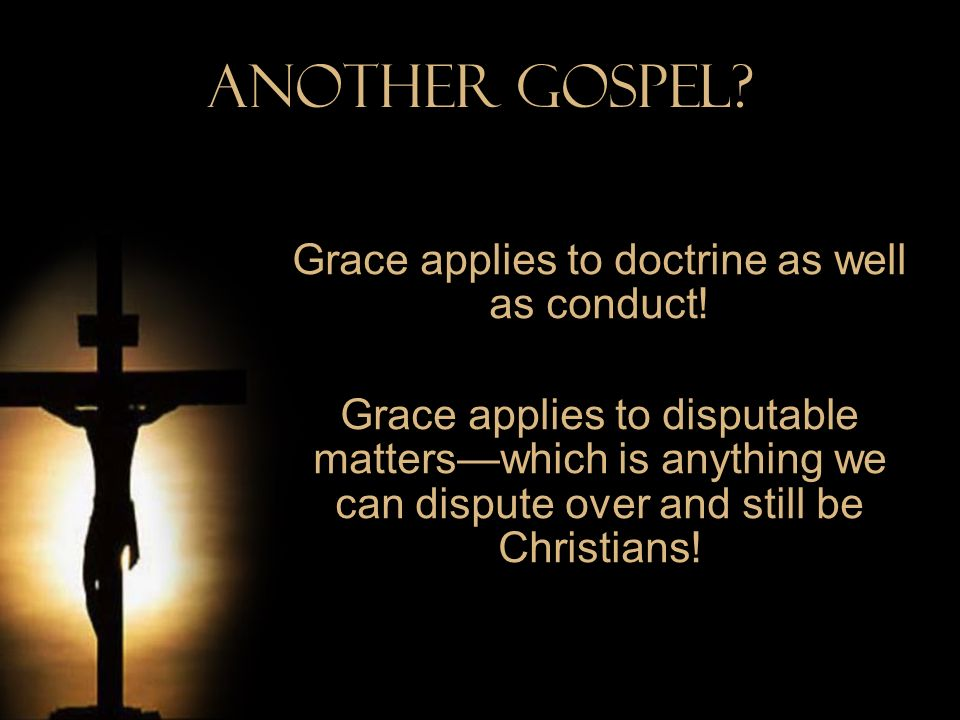 Grace applies to doctrine as well as conduct!
