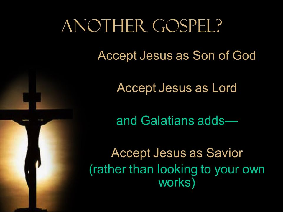 Another Gospel Accept Jesus as Son of God Accept Jesus as Lord