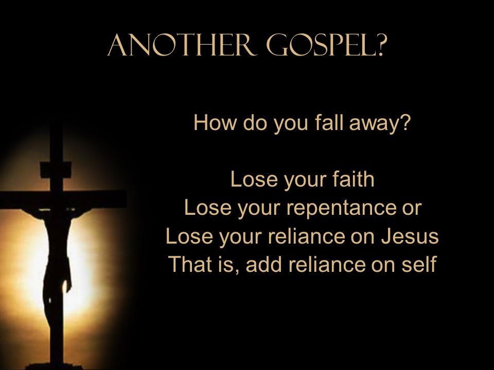 Another Gospel How do you fall away Lose your faith