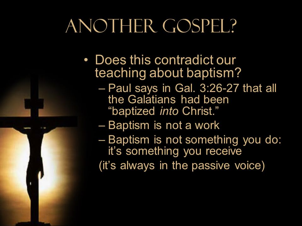 Another Gospel Does this contradict our teaching about baptism
