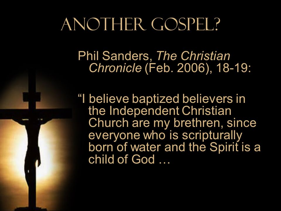 Another Gospel Phil Sanders, The Christian Chronicle (Feb. 2006), 18-19: