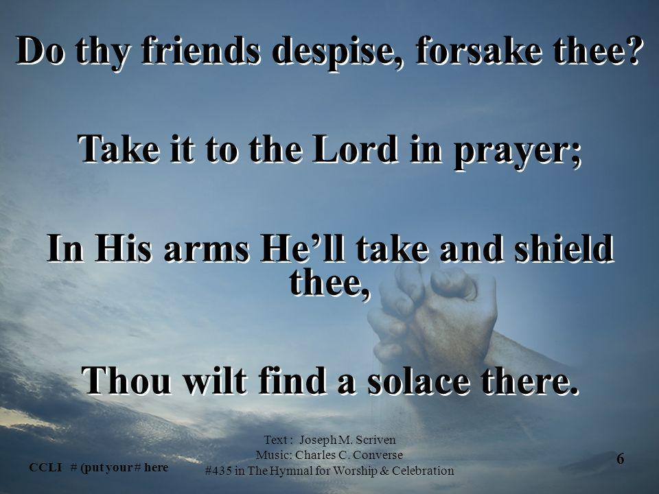Do thy friends despise, forsake thee Take it to the Lord in prayer;