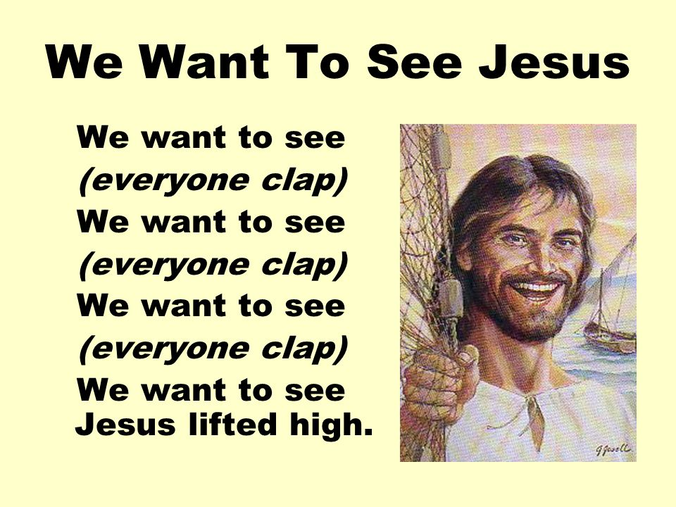 We want to see Jesus lifted high.