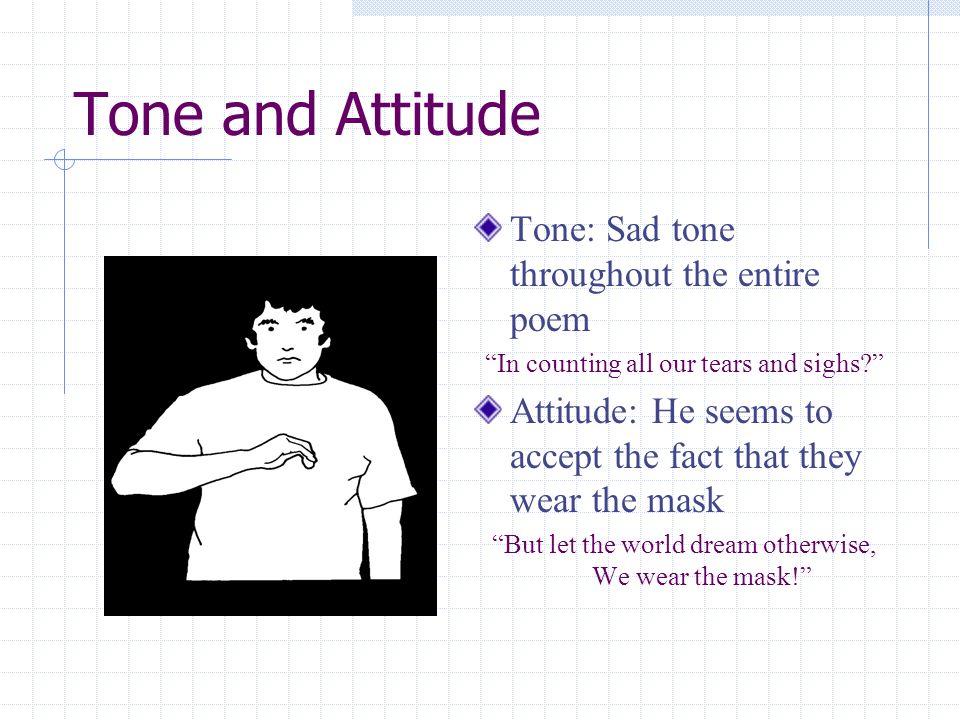 Tone and Attitude Tone: Sad tone throughout the entire poem