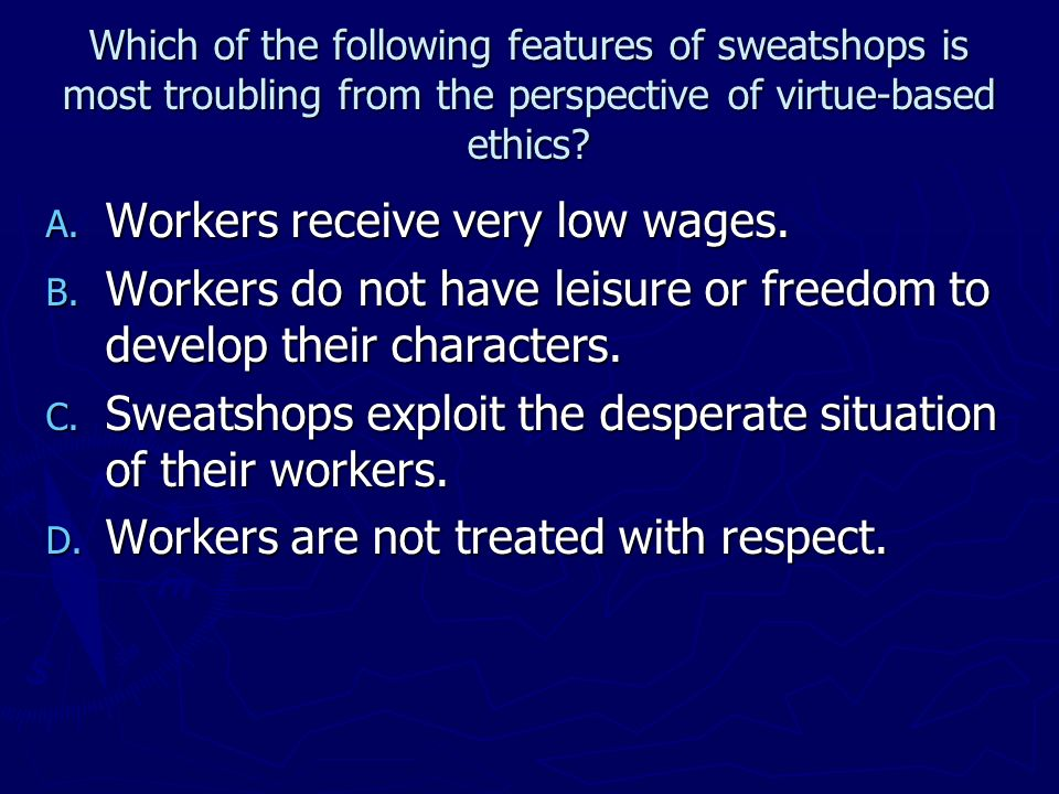 Workers receive very low wages.