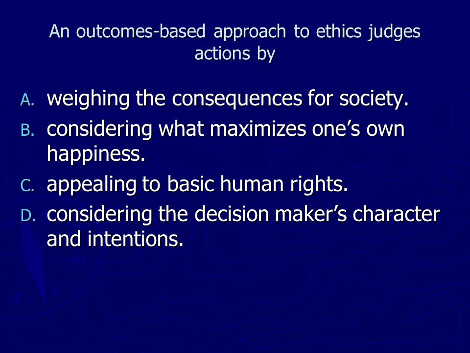 An outcomes-based approach to ethics judges actions by