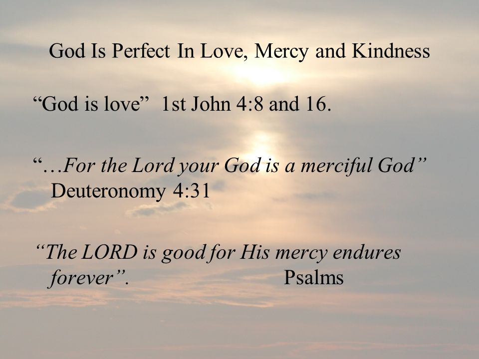 God Is Perfect In Love, Mercy and Kindness