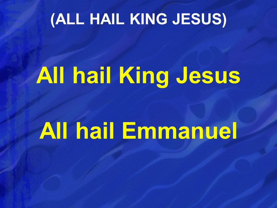 All hail King Jesus All hail Emmanuel