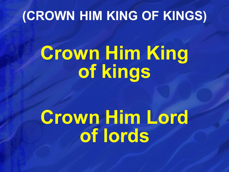 (CROWN HIM KING OF KINGS)