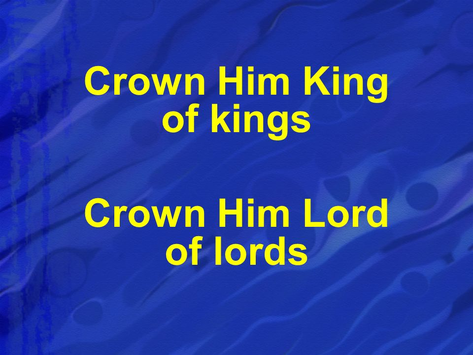 Crown Him King of kings Crown Him Lord of lords
