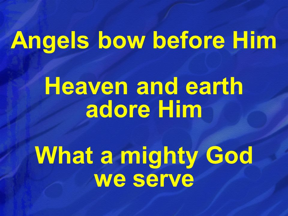 Heaven and earth adore Him What a mighty God we serve