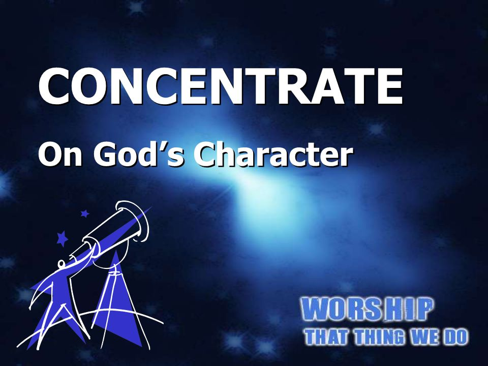 CONCENTRATE on God's Character