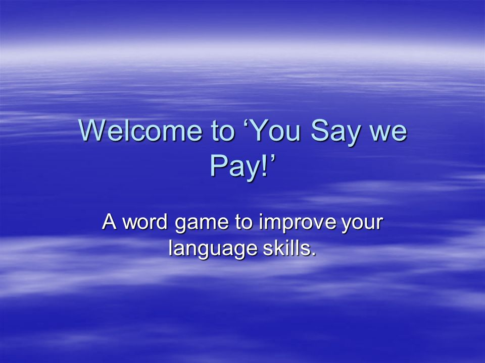 Welcome to 'You Say we Pay!'
