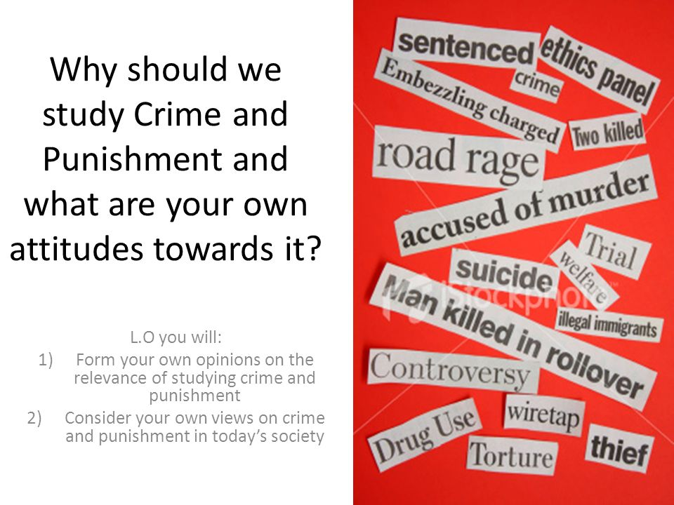 Consider your own views on crime and punishment in today's society