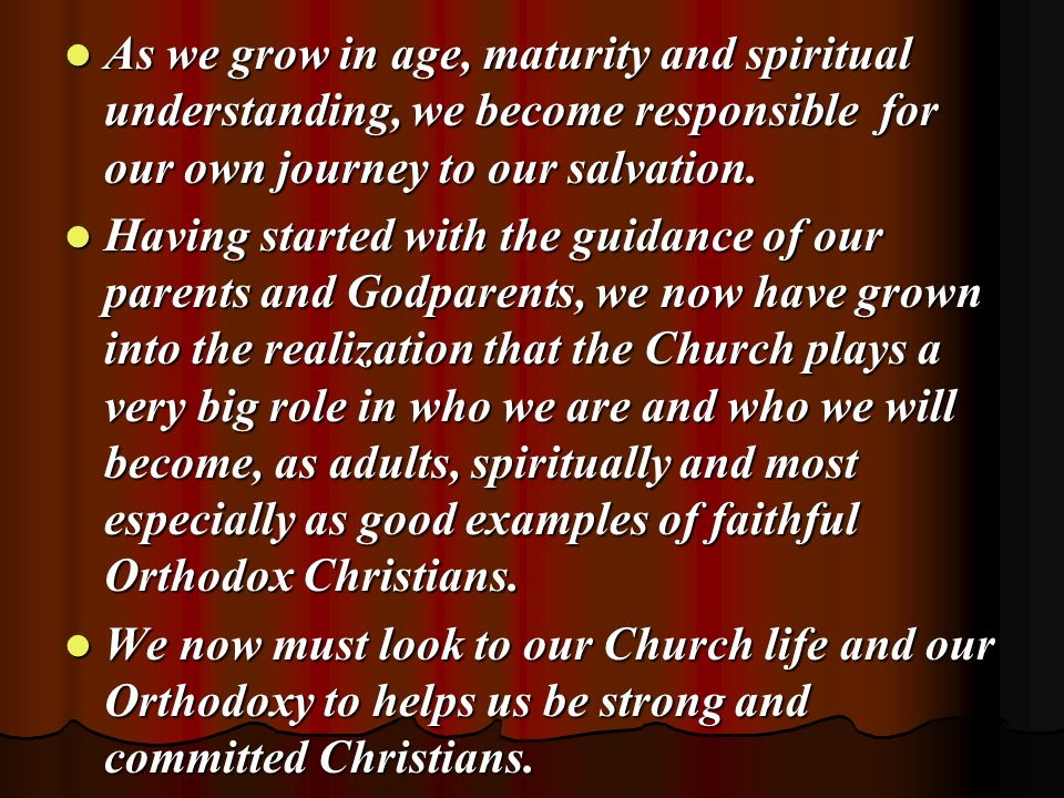 As we grow in age, maturity and spiritual understanding, we become responsible for our own journey to our salvation.